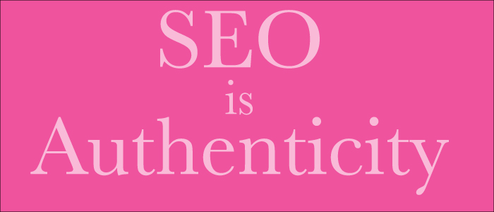 SEO is Authenticity