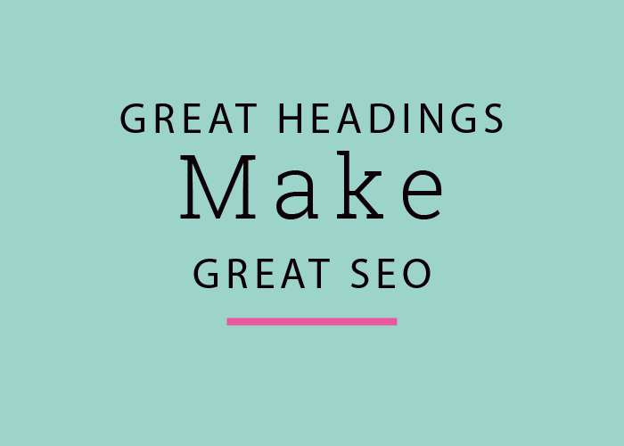 Great Headings Make Great SEO